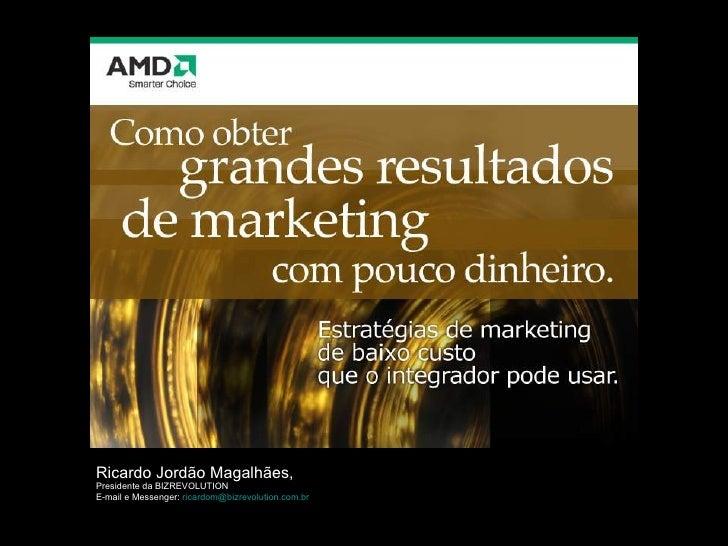 Ricardo Jordão Magalhães,  Presidente da BIZREVOLUTION E-mail e Messenger:  [email_address]