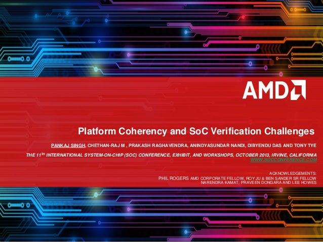Platform Coherency and SoC Verification Challenges PANKAJ SINGH, CHETHAN-RAJ M , PRAKASH RAGHAVENDRA, ANINDYASUNDAR NANDI,...