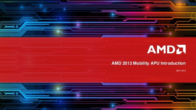 AMD 2013 Mobility APU IntroductionMAY 2013