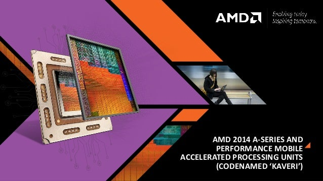 AMD 2014 A-SERIES AND PERFORMANCE MOBILE ACCELERATED PROCESSING UNITS (CODENAMED 'KAVERI')