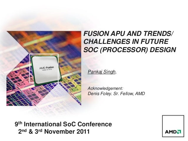 FUSION APU & TRENDS/ CHALLENGES IN FUTURE SoC DESIGN