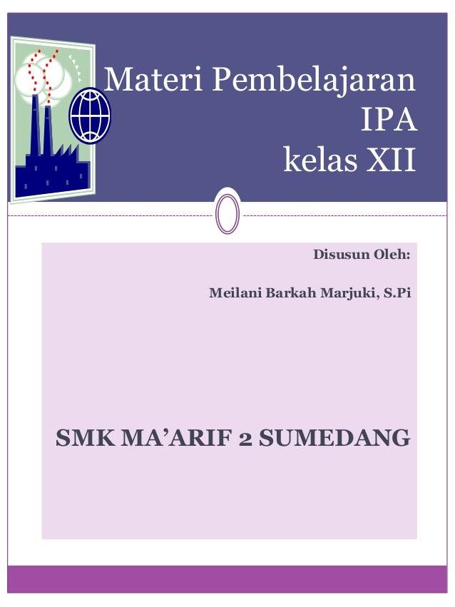 Materi Pembelajaran IPA kelas XII Disusun Oleh: Meilani Barkah Marjuki, S.Pi  SMK MA'ARIF 2 SUMEDANG