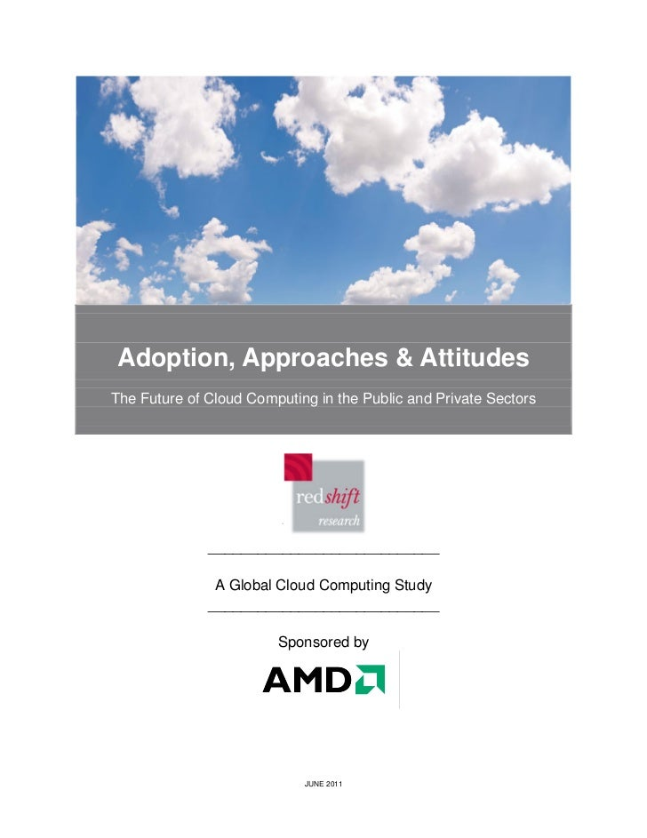 Adoption, Approaches & AttitudesThe Future of Cloud Computing in the Public and Private Sectors              _____________...