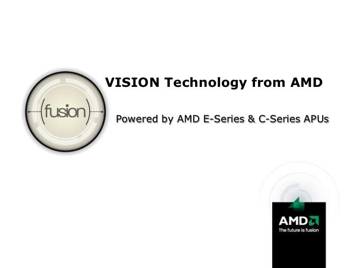 VISION Technology from AMD<br />Powered by AMD E-Series & C-Series APUs<br />