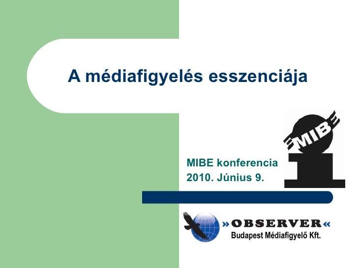 A médiafigyelés esszenciája MIBE konferencia 2010. Június 9.