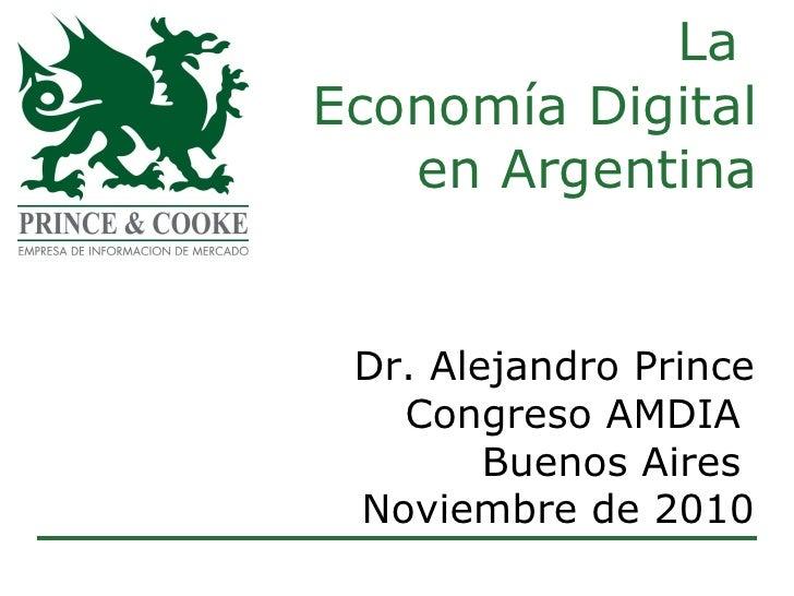 La  Economía Digital  en Argentina Dr. Alejandro Prince Congreso AMDIA  Buenos Aires  Noviembre de 2010