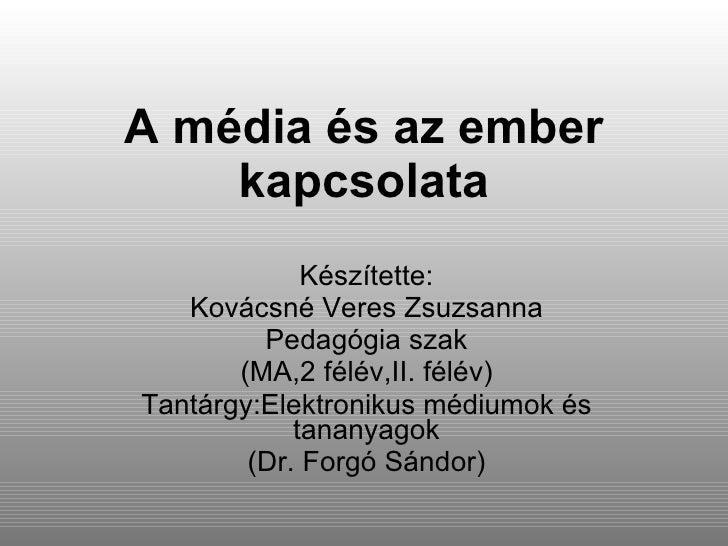 A média és az ember kapcsolata Készítette: Kovácsné Veres Zsuzsanna Pedagógia szak (MA,2 félév,II. félév) Tantárgy:Elektro...