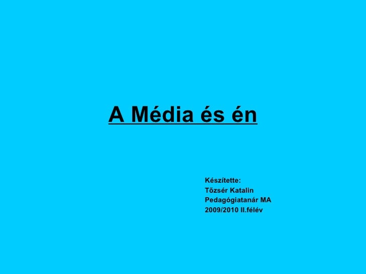 A Média és én <ul><ul><ul><ul><ul><li>Készítette: </li></ul></ul></ul></ul></ul><ul><ul><ul><ul><ul><li>Tőzsér Katalin </l...