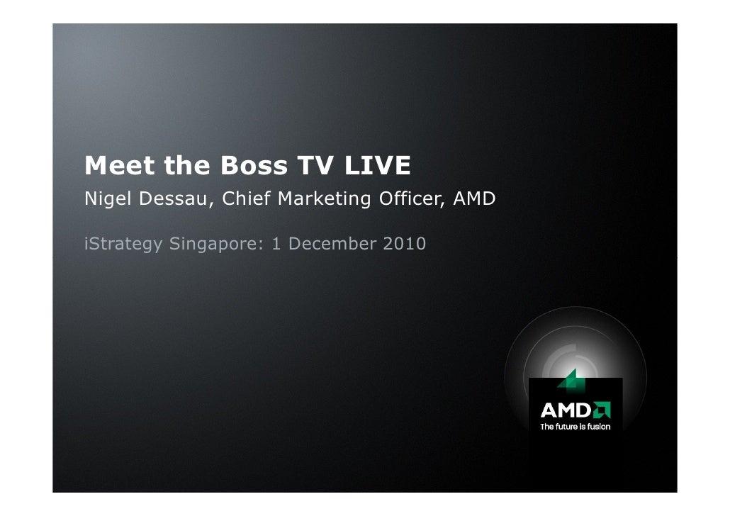 Meet the Boss TV LIVENigel Dessau, Chief Marketing Officer, AMDiStrategy Singapore: 1 December 2010