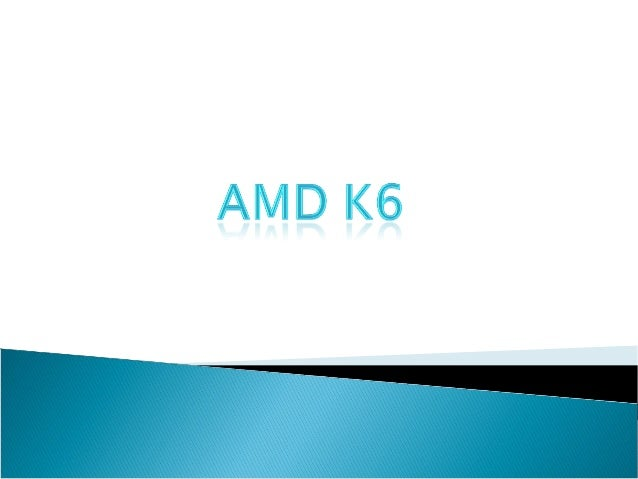 Topic Will Be Discussed History Of AMD K6 AMD K6 Specification AMD Architecture AMD K6 Features