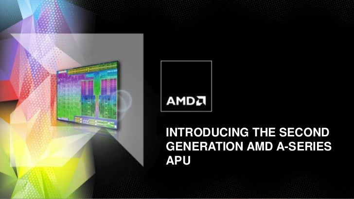 INTRODUCING THE SECOND                                                                 GENERATION AMD A-SERIES            ...