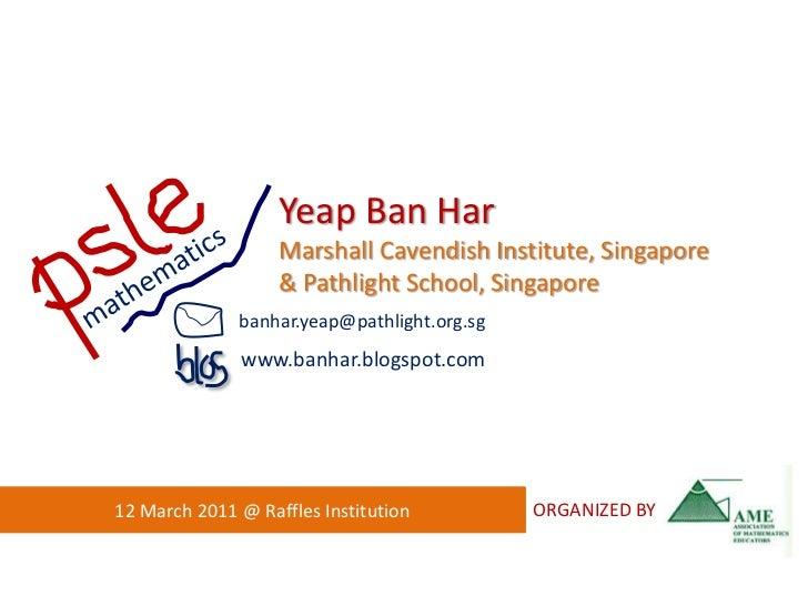 mathematics<br />Yeap Ban Har<br />Marshall Cavendish Institute, Singapore<br />& Pathlight School, Singapore<br />banhar....