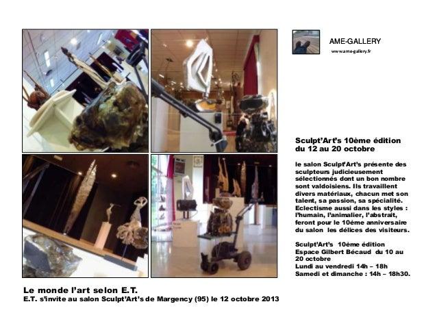AME-GALLERY www.ame-gallery.fr  Sculpt'Art's 10ème édition du 12 au 20 octobre le salon Sculpt'Art's présente des sculpteu...