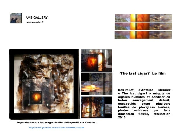 AME-GALLERY www.ame-gallery.fr  F  The last cigar? Le film  Bas–relief d'Antoine Mercier « The last cigar? » mégots de cig...