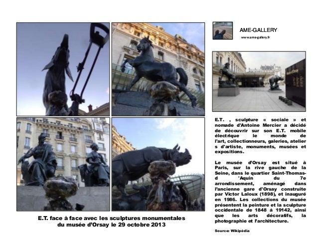 AME-GALLERY www.ame-gallery.fr  E.T. , sculpture « sociale » et nomade d'Antoine Mercier a décidé de découvrir sur son E.T...