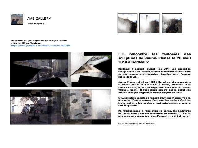 AME-GALLERY www.ame-gallery.fr AME-GALLERY www.ame-gallery.fr E.T. rencontre les fantômes des sculptures de Jaume Plensa l...