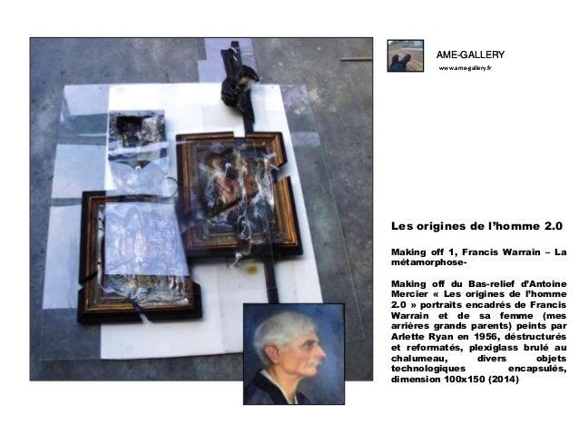 AME-GALLERY www.ame-gallery.fr  Les origines de l'homme 2.0 Making off 1, Francis Warrain – La métamorphoseMaking off du B...