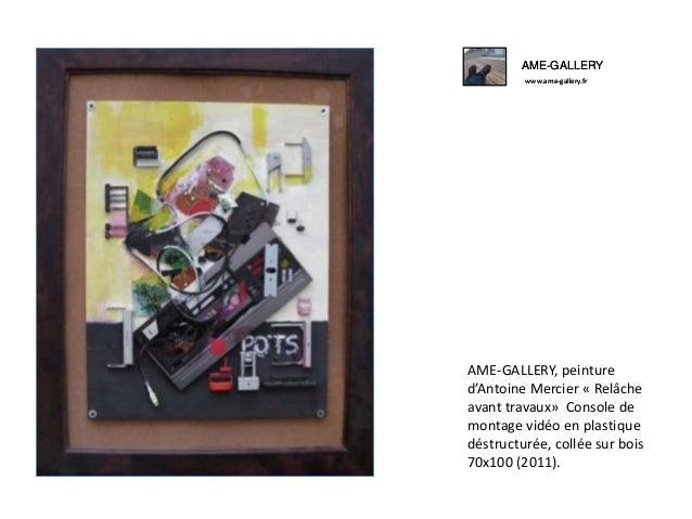 AME-GALLERY www.ame-gallery.fr  AME-GALLERY, peinture d'Antoine Mercier « Relâche avant travaux» Console de montage vidéo ...