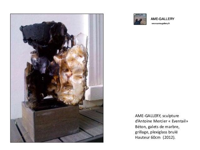 AME-GALLERY www.ame-gallery.fr AME-GALLERY, sculpture d'Antoine Mercier « Eventail» Béton, galets de marbre, grillage, ple...