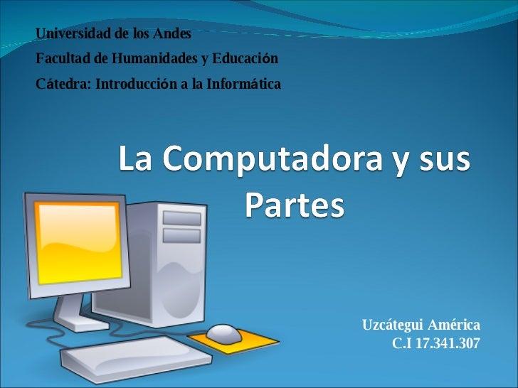 Uzcátegui   América C.I 17.341.307 Universidad de los Andes Facultad de Humanidades y Educaci ó n C á tedra: Introducci ó ...