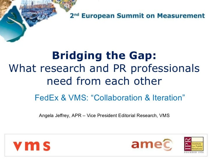 """Bridging the Gap:  What research and PR professionals  need from each other  FedEx & VMS: """"Collaboration & Iteration"""" Ange..."""