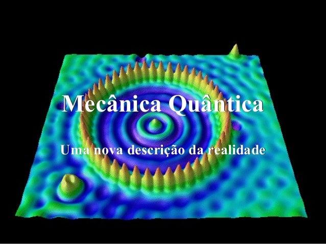 Mecânica QuânticaMecânica Quântica Uma nova descrição da realidadeUma nova descrição da realidade