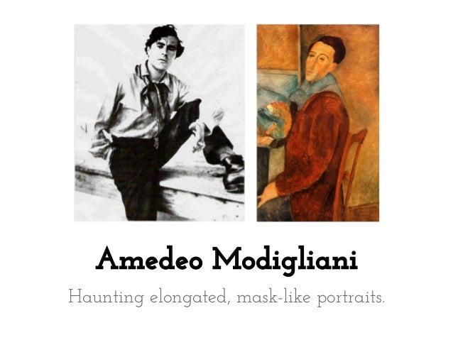 Amedeo Modigliani Haunting elongated, mask-like portraits.
