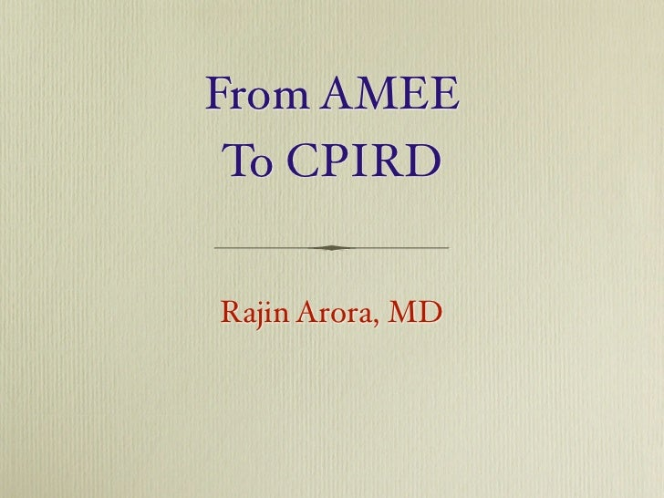 From AMEE To CPIRDRajin Arora, MD
