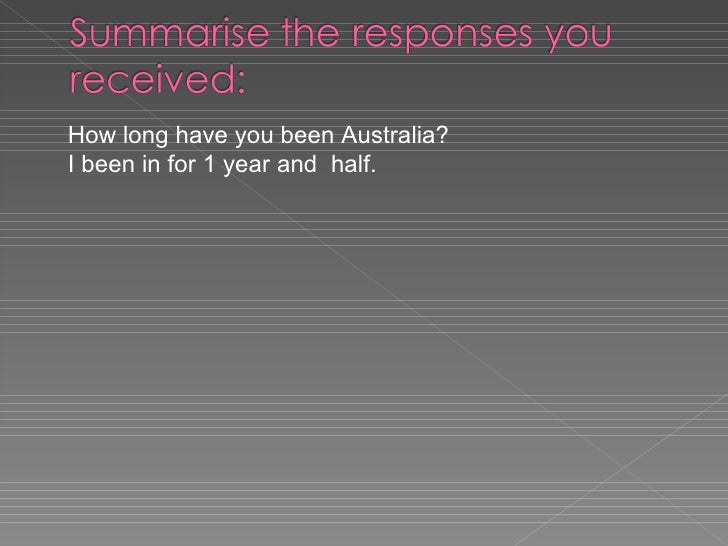 How long have you been Australia?  I been in for 1 year and  half.