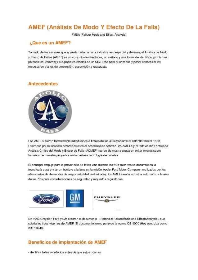 AMEF (Análisis De Modo Y Efecto De La Falla) FMEA (Failure Mode and Effect Analysis)  ¿Que es un AMEF? Tomado de las secto...