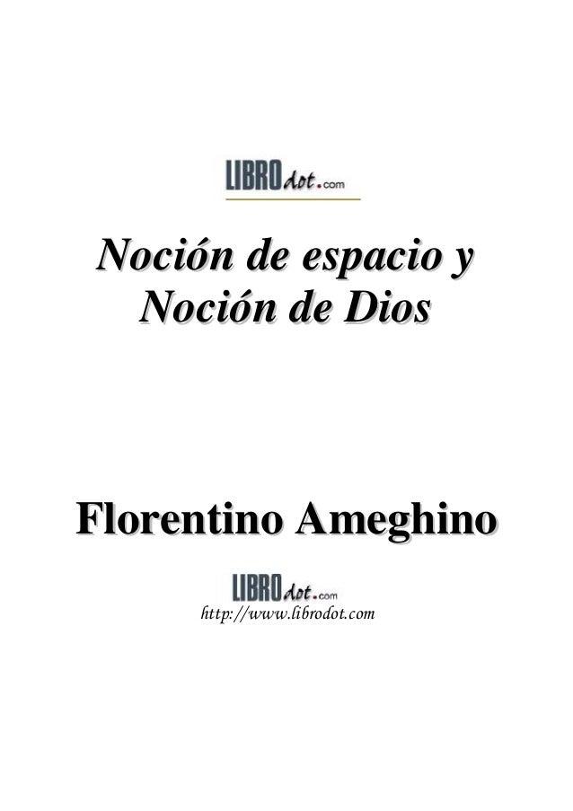 Noción de espacio y Noción de Dios  Florentino Ameghino KWWSZZZOLEURGRWFRP