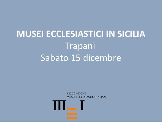 MUSEI ECCLESIASTICI IN SICILIA          Trapani    Sabato 15 dicembre