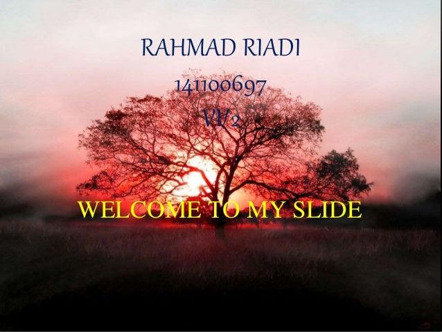 WELCOME TO MY SLIDE RAHMAD RIADI 141100697 VI/2