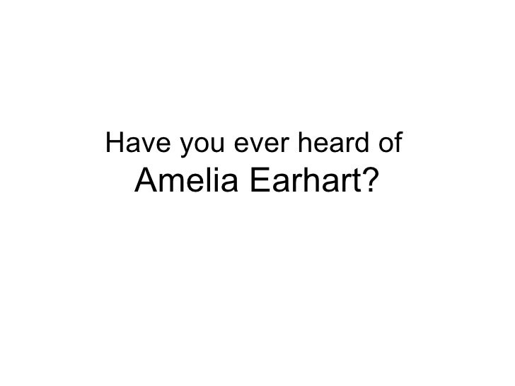 Have you ever heard of  Amelia Earhart?