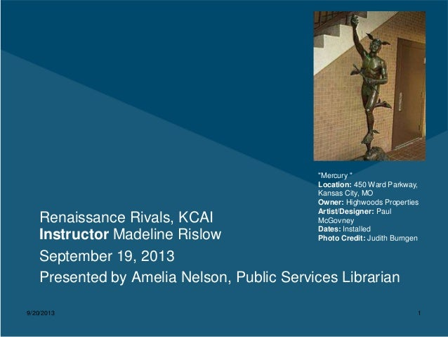 9/20/2013 1 Renaissance Rivals, KCAI Instructor Madeline Rislow September 19, 2013 Presented by Amelia Nelson, Public Serv...