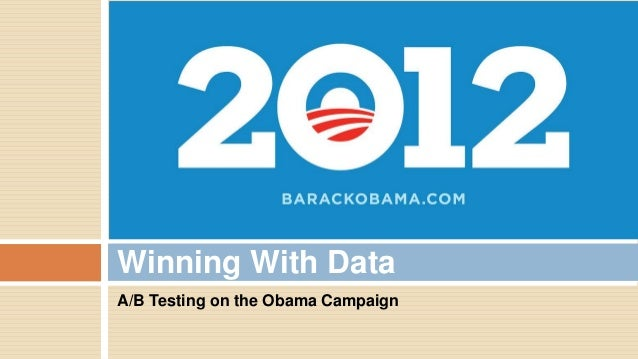 Winning With Data A/B Testing on the Obama Campaign