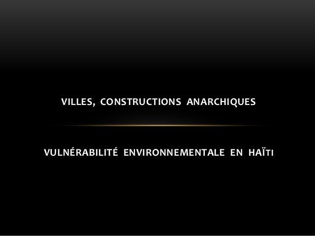 VILLES, CONSTRUCTIONS ANARCHIQUES VULNÉRABILITÉ ENVIRONNEMENTALE EN HAÏTI