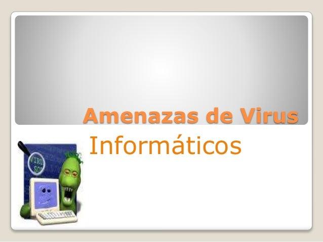 Amenazas de Virus Informáticos