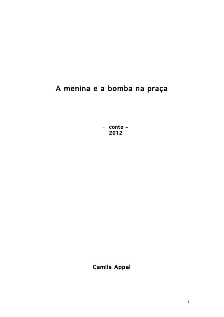 A menina e a bomba na praça                  -   conto –                      2012               Camila Appel           ...