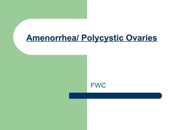 Amenorrhea/ Polycystic Ovaries FWC
