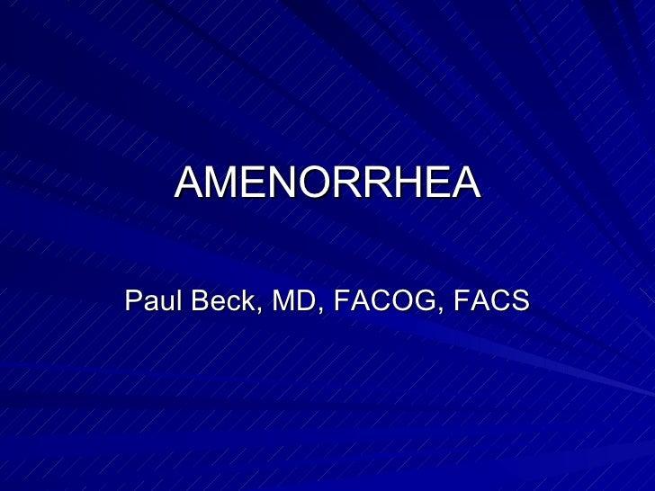 AMENORRHEA Paul Beck, MD, FACOG, FACS