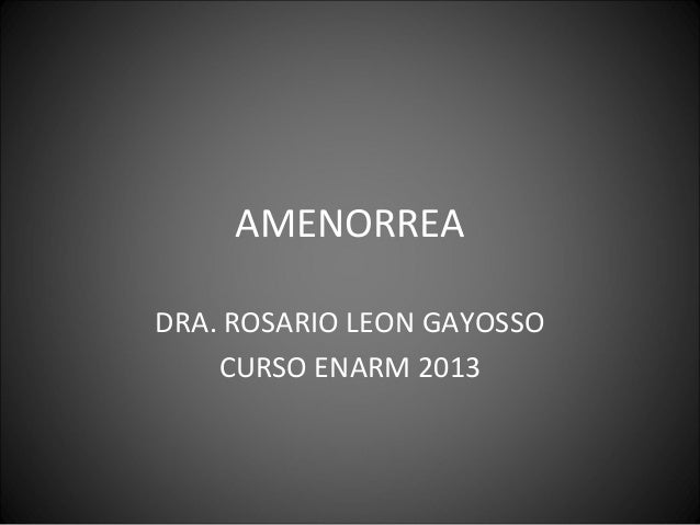 AMENORREADRA. ROSARIO LEON GAYOSSO    CURSO ENARM 2013