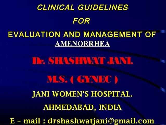 CLINICAL GUIDELINES FOR EVALUATION AND MANAGEMENT OF AMENORRHEA  Dr. SHASHW JANI. AT M.S. ( GYNEC ) JANI WOMEN'S HOSPITAL....