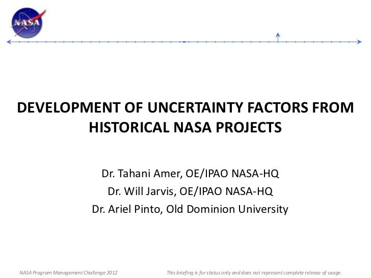 DEVELOPMENT OF UNCERTAINTY FACTORS FROM        HISTORICAL NASA PROJECTS                             Dr. Tahani Amer, OE/IP...