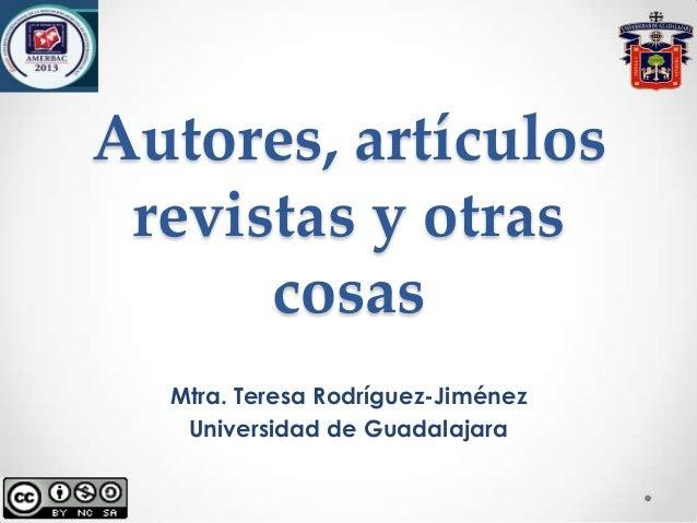 Autores, artículosrevistas y otrascosasMtra. Teresa Rodríguez-JiménezUniversidad de Guadalajara