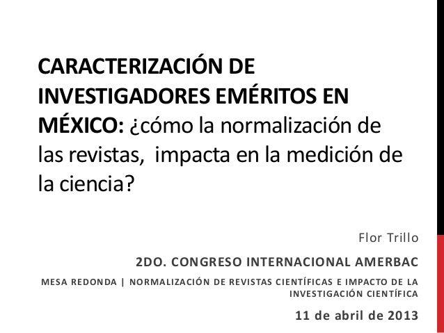 CARACTERIZACIÓN DEINVESTIGADORES EMÉRITOS ENMÉXICO: ¿cómo la normalización delas revistas, impacta en la medición dela cie...