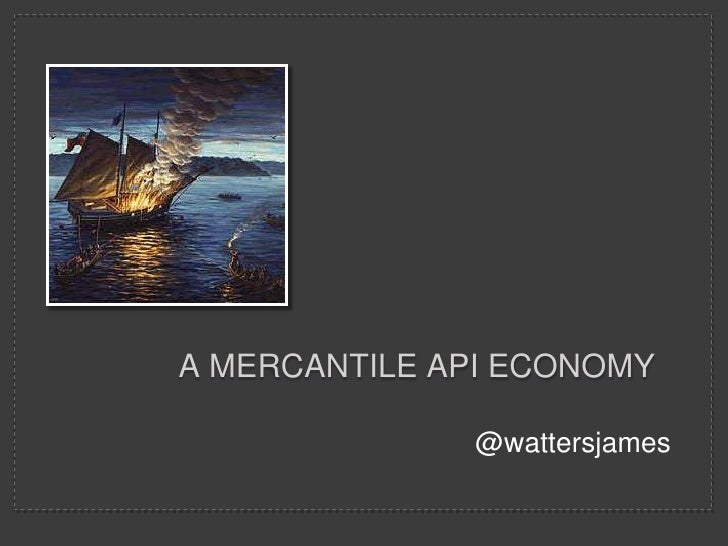 A MERCANTILE API ECONOMY              @wattersjames