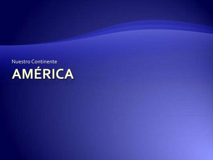 Nuestro Continente<br />América<br />