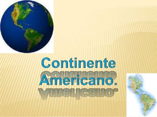 América    es el     segundocontinente más grande delmundo, después de Asia.Ocupa     gran   parte    delhemisferio occide...