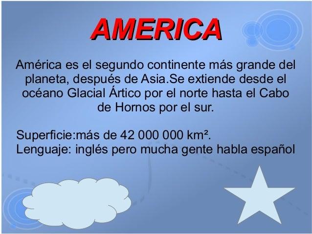 AMERICAAmérica es el segundo continente más grande del planeta, después de Asia.Se extiende desde el océano Glacial Ártico...